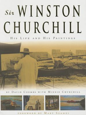 Sir Winston Churchill: His Life and His Paintings - Coombs, David, and Churchill, Minnie