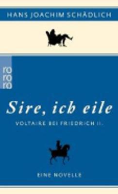 Sire, ich eile - Schadlich, Hans Joachim, and Fest, Joachim, and Strauss, Botho