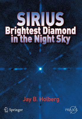 Sirius: Brightest Diamond in the Night Sky - Holberg, Jay B