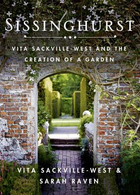 Sissinghurst: Vita Sackville-West and the Creation of a Garden - Sackville-West, Vita, and Raven, Sarah