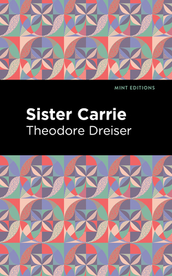 Sister Carrie - Dreiser, Theodore, and Editions, Mint (Contributions by)