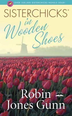 Sisterchicks in Wooden Shoes! - Gunn, Robin Jones