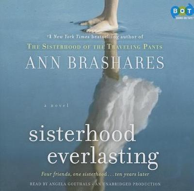 Sisterhood Everlasting - Brashares, Ann, and Goethals, Angela (Read by)