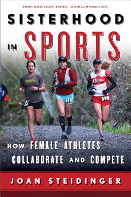 Sisterhood in Sports: How Female Athletes Collaborate and Compete - Steidinger, Joan