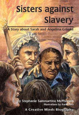 Sisters Against Slavery: A Story about Sarah and Angelina Grimké - McPherson, Stephanie Sammartino