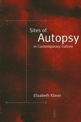 Sites of Autopsy in Contemporary Culture - Klaver, Elizabeth