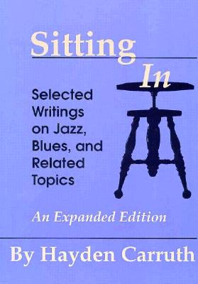 Sitting in: Selected Writings on Jazz, Blues, and Related Topics - Carruth, Hayden