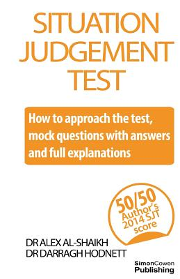 Situation Judgement Test: How to Approach the Test with Mock Questions, Answers and Full Explanations - Al-Shaikh, Dr Alex, and Hodnett, Dr Darragh