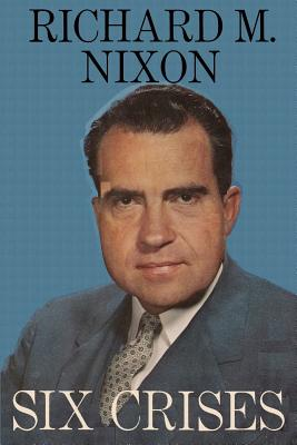 Six Crises - Nixon, Richard M, and Sloan, Sam (Introduction by)