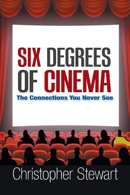 Six Degrees of Cinema: The Connections You Never See - Stewart, Christopher