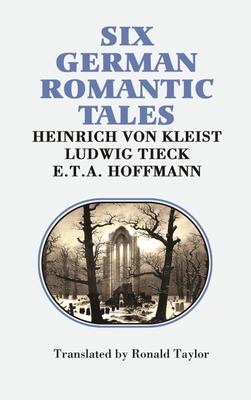 Six German Romantic Tales: By Kleist, Tieck, & Hoffmann - Von Kleist, Heinrich