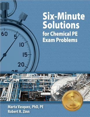 Six-Minute Solutions for Chemical PE Exam Problems - Vasquez, Marta, PhD, Pe, and Zinn, Robert R