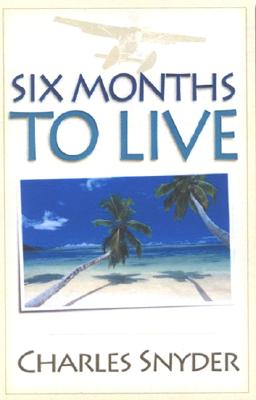 Six Months to Live - Snyder, Charles