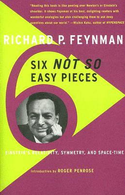 Six Not-So-Easy Pieces: Einstein's Relativity, Symmetry, and Space-Time - Feynman, Richard P