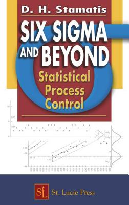 Six SIGMA and Beyond: Statistical Process Control, Volume IV - Stamatis, D H, PH.D.