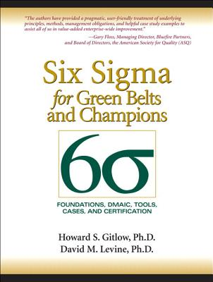 Six SIGMA for Green Belts and Champions: Foundations, Dmaic, Tools, Cases, and Certification (Paperback) - Gitlow, Howard S, and Levine, David M