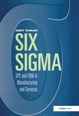 Six Sigma: Spc and TQM in Manufacturing and Services - Tennant, Geoff