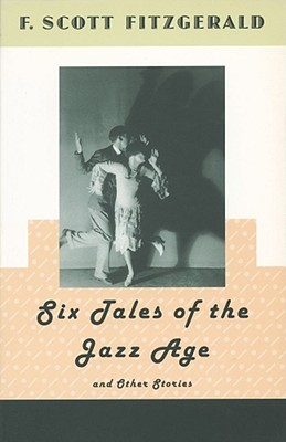 Six Tales of the Jazz Age and Other Stories - Fitzgerald, F Scott