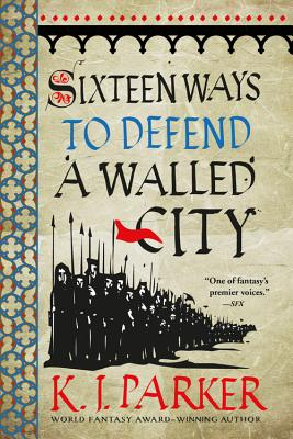 Sixteen Ways to Defend a Walled City - Parker, K J