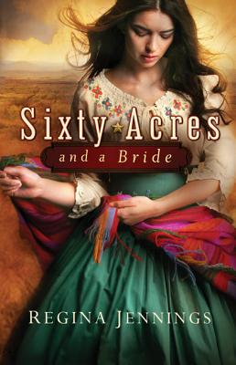 Sixty Acres and a Bride - Jennings, Regina