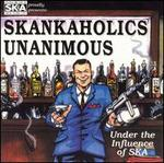 Skankaholics Unanimous: Under the Influence of Ska