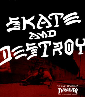 Skate and Destroy: The First 25 Years of Thrasher Magazine - High Speed Productions (Creator)