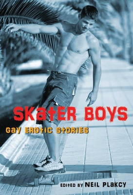 Skater Boys: Gay Erotic Stories - Plakcy, Neil (Editor)