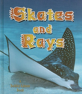 Skates and Rays - Sjonger, Rebecca, and Kalman, Bobbie