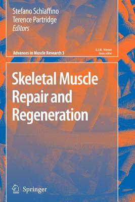 Skeletal Muscle Repair and Regeneration - Schiaffino, Stefano (Editor), and Partridge, Terence (Editor)