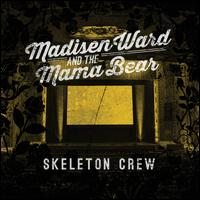 Skeleton Crew - Madisen Ward and the Mama Bear