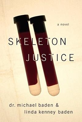 Skeleton Justice - Baden, Linda Kenney, and Baden, Michael, Dr.