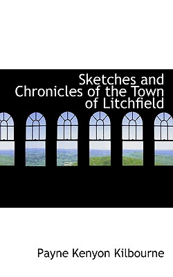 Sketches and Chronicles of the Town of Litchfield - Kilbourne, Payne Kenyon