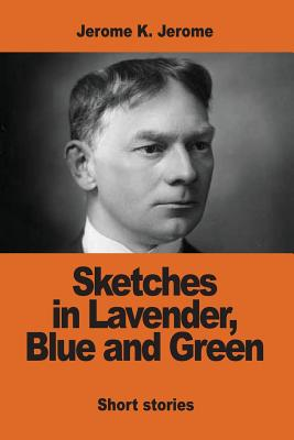 Sketches in Lavender, Blue and Green - Jerome, Jerome K