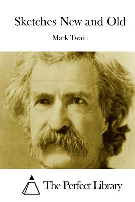 Sketches New and Old - Twain, Mark, and The Perfect Library (Editor)