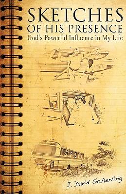 Sketches of His Presence - Scherling, J David