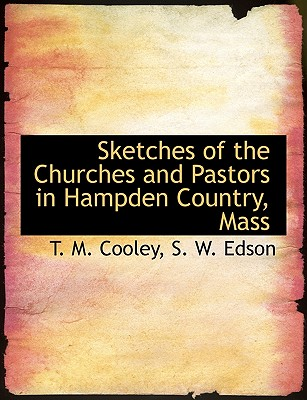 Sketches of the Churches and Pastors in Hampden Country, Mass - Cooley, T M, and S W Edson, W Edson (Creator)