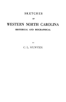 Sketches of Western North Carolina Illustrating Principally the Revolutionary Period of Mecklenburg, Rowan, Lincoln and Adjoining Counties - Hunter, C L