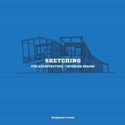 Sketching for Architecture + Interior Design - Travis, Stephanie
