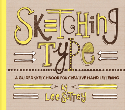 Sketching Type: A Guided Sketchbook for Creative Hand Lettering - Suttey, Lee