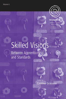 Skilled Visions: Between Apprenticeship and Standards - Grasseni, Cristina (Editor)