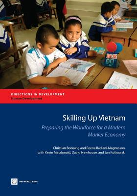Skilling Up Vietnam: Preparing the Workforce for a Modern Market Economy - Bodewig, Christian