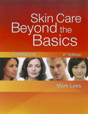 Skin Care: Beyond the Basics Workbook - Lees, Mark, PH.D.