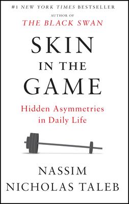 Skin in the Game: Hidden Asymmetries in Daily Life - Taleb, Nassim Nicholas