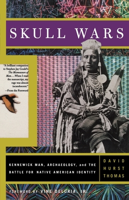 Skull Wars: Kennewick Man, Archaeology, and the Battle for Native American Identity - Thomas, David Hurst
