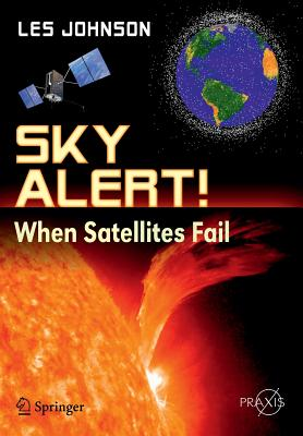 Sky Alert!: When Satellites Fail - Johnson, Les, and Johnson, Charles