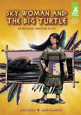 Sky Woman and the Big Turtle: An Iroquois Creation Myth - Yasuda, Anita