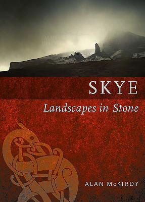 Skye: Landscapes in Stone - McKirdy, Alan