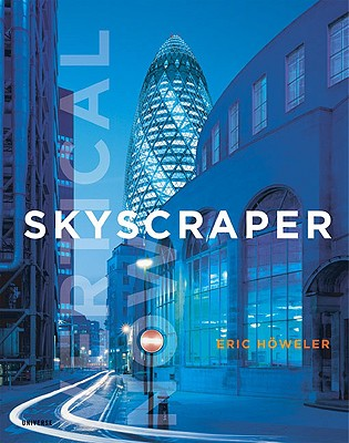 Skyscraper: Vertical Now - Howeler, Eric