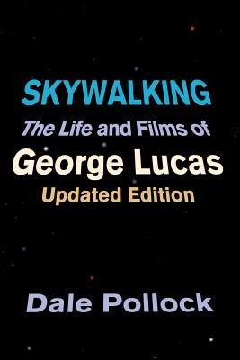 Skywalking: The Life and Films of George Lucas, Updated Edition - Pollock, Dale