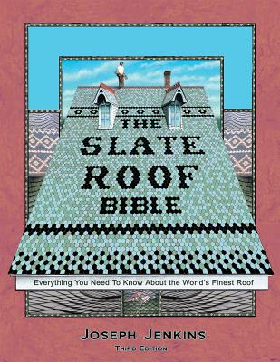 Slate Roof Bible: Everything You Need to Know About the World's Finest Roof - Jenkins, Joseph